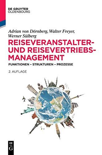 Reiseveranstalter- und Reisevertriebs-Management: Funktionen - Strukturen - Prozesse (Lehr- und Handbücher zu Tourismus, Verkehr und Freizeit)