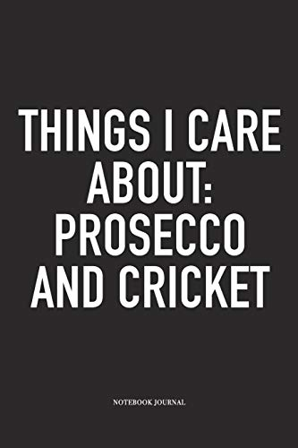 Things I Care About: Prosecco And Cricket: A 6x9 Inch Matte Softcover Notebook Diary With 120 Blank Lined Pages And A Funny Sports Fanatic Cover Slogan