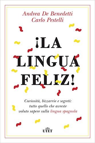 ¡La lingua feliz!: Curiosità, bizzarrie e segreti: tutto quello che avreste voluto sapere sulla lingua spagnola (Italian Edition)