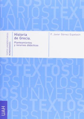 Historia de Grecia. Planteamientos y recursos didácticos (Textos Univesitarios Humanidades) por F. Javier Gómez Espelosín
