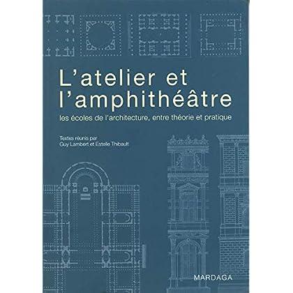 L'Atelier et l'amphithéâtre. Les écoles de l'architecture, entre théorie et pratique