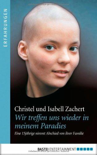 Buchseite und Rezensionen zu 'Wir treffen uns wieder in meinem Paradies: Eine 15jährige nimmt Abschied von ihrer Familie' von Christel Zachert