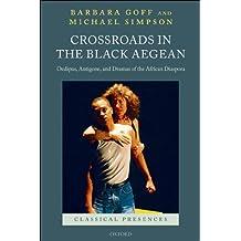 Crossroads in the Black Aegean: Oedipus, Antigone, and Dramas of the African Diaspora