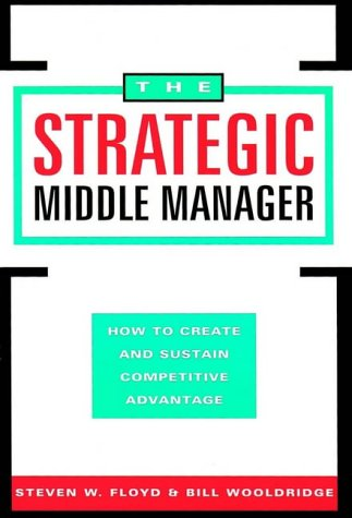 the-strategic-middle-manager-how-to-create-and-sustain-competitive-advantage