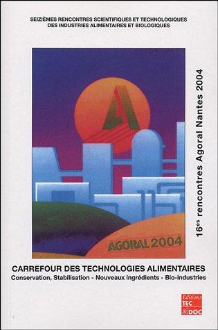 Carrefour des technologies alimentaires : 16e rencontres Agoral Nantes 2004