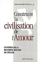 Construire la civilisation de l'amour: Synthèse de la doctrine sociale de l'Eglise