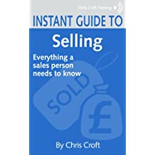 Selling: Everything a sales person needs to know (Instant Guides)