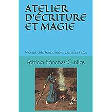 ATELIER D'ÉCRITURE ET MAGIE: Manuel d'écriture créative exercices inclus