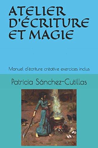 ATELIER D'ÉCRITURE ET MAGIE: Manuel d'écriture créative exercices inclus par Patricia Sánchez-Cutillas