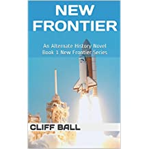 New Frontier: An Alternate History Novel (New Frontier Series Book 1) (English Edition)