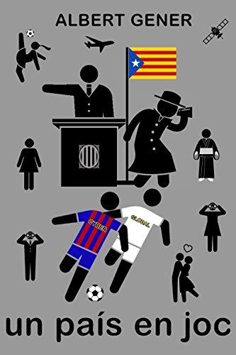 Un país en joc: Futbol, política, espionatge i independència a la Catalunya de l'any 2020. [llibre novel·la libro novela] (Catalan Edition) por Albert Gener