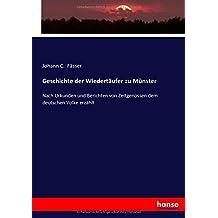 Geschichte der Wiedertäufer zu Münster: Nach Urkunden und Berichten von Zeitgenossen dem deutschen Volke erzählt