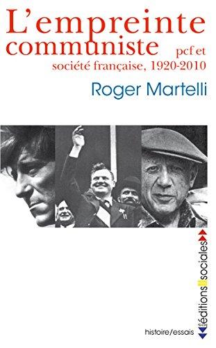 L'empreinte communiste : Pcf et société française, 1920 - 2010 par Roger Martelli