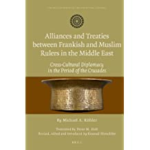 Alliances and Treaties between Frankish and Muslim Rulers in the Middle East (Muslim World in the Age of the Crusades)