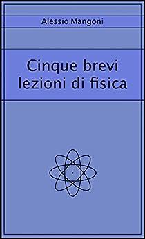 Cinque brevi lezioni di fisica di [Alessio Mangoni]