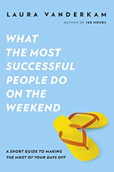 What the Most Successful People Do on the Weekend di [Vanderkam, Laura]