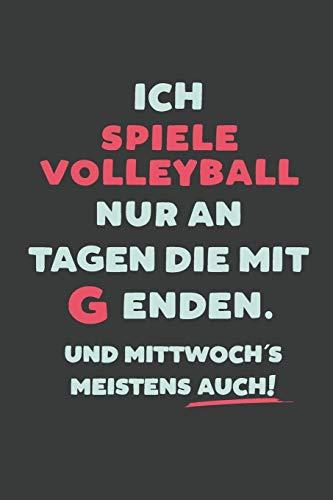 Ich Spile Volleyball: nur an Tagen die mit G enden | Notizbuch - tolles Geschenk für Notizen, Scribbeln und Erinnerungen | liniert mit 100 Seiten