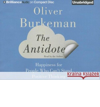 [(The Antidote: Happiness for People Who Can't Stand Positive Thinking)] [Author: Oliver Burkeman] published on (May, 2013)