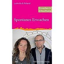 Spontanes Erwachen: Erwachen & Erleuchtung (Edition Erleuchtung)