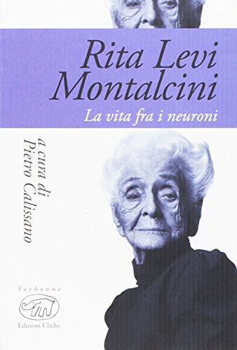 Rita Levi Montalcini. La vita fra i neuroni: 1