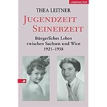 Jugendzeit - Seinerzeit: Bürgerliches Leben zwischen Sachsen und Wien 1921-1938