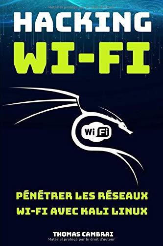 Hacking Wi-Fi : Pénétrer les réseaux Wi-Fi avec Kali Linux par Thomas Cambrai