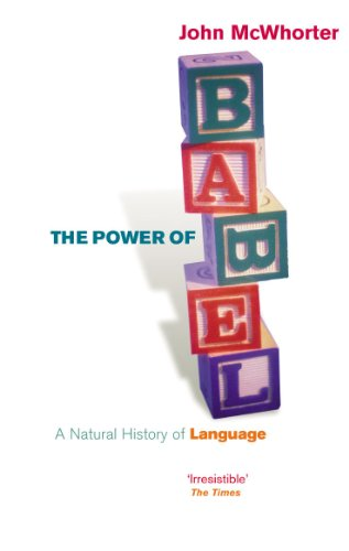 The Power Of Babel: A Natural History of Language (English Edition)