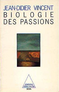 Biologie des passions par Jean-Didier Vincent