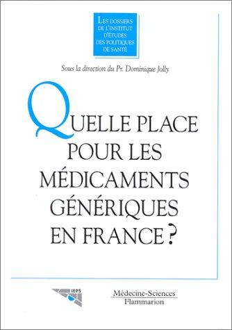 Quelle place pour les médicaments génériques en France par Dominique Joly