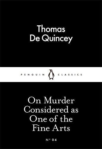 On Murder Considered As One Of The Fine Arts (Penguin Little Black Classics)