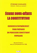 Écrire nous-mêmes la Constitution (version France) - Exercices d'entraînement pour préparer un processus constituant populaire de Étienne Chouard