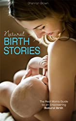 Natural Birth Stories: The Real Mom's Guide to an Empowering Natural Birth (English Edition)