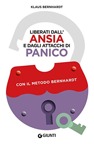Liberati dall'ansia e dagli attacchi di panico: con il metodo Bernhardt