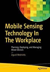 Mobile Sensing Technology In The Workplace: Planning, Deploying, and Managing Mixed Devices