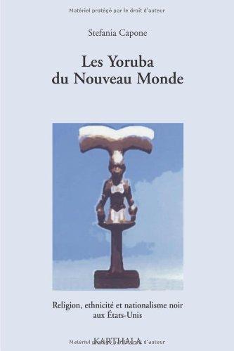 Les Yoruba du Nouveau Monde : Religion, ethnicité et nationalisme noir aux Etats-Unis par Stefania Capone