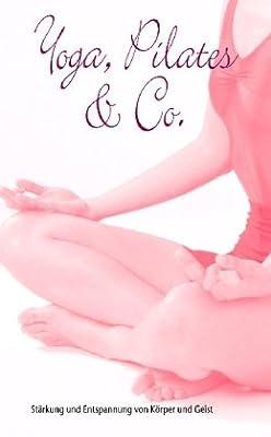 Yoga, Pilates & Co. Stärkung und Entspannung von Körper und Geist