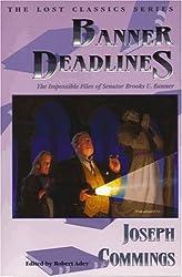 Banner Deadlines: The Impossible Files of Senator Brooks U. Banner (Lost Classics)