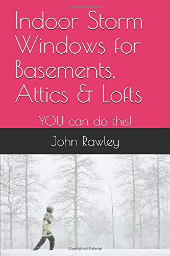 Indoor Storm Windows for Basements, Attics & Lofts: YOU can do this! (Attic Windows)