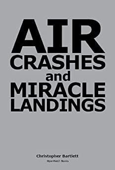 AIR CRASHES AND MIRACLE LANDINGS -- Sixty Narratives (English Edition) par [Bartlett, Christopher]