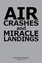 AIR CRASHES AND MIRACLE LANDINGS -- Sixty Narratives (English Edition)