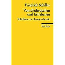 Vom Pathetischen und Erhabenen: Schriften zur Dramentheorie (Reclams Universal-Bibliothek)