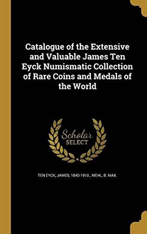 Catalogue of the Extensive and Valuable James Ten Eyck Numismatic