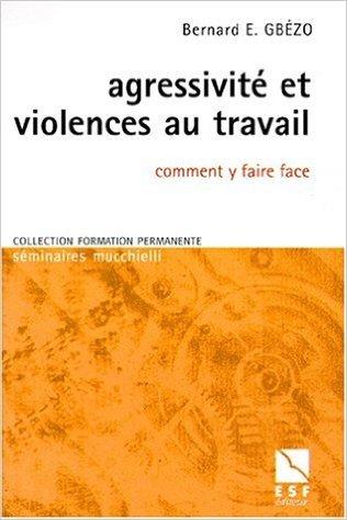 Agressivite et violences au travail comment y faire face de B. Gbezo ( 4 octobre 2000 )