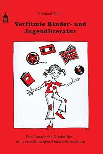 Verfilmte Kinder- und Jugendliteratur: Der literarische Kinderfilm - ein vernachlässigtes Unterrichtsmedium