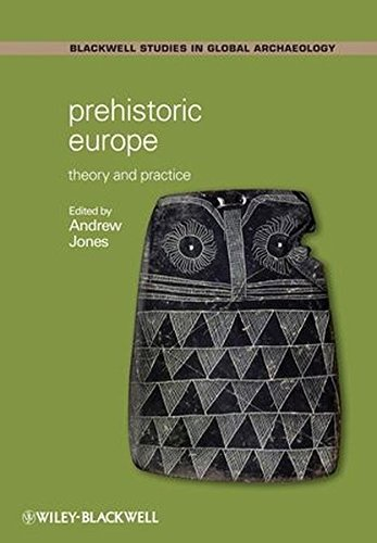 Prehistoric Europe: Theory and Practice (Blackwell Studies in Global Archaeology) (Wiley Blackwell Studies in Global Archaeology)