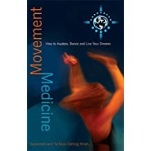 Movement Medicine: How To Awaken, Dance And Live Your Dreams