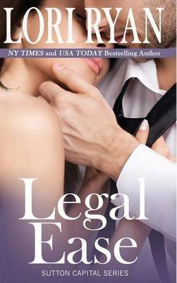 legal-ease-sutton-capital-series-book-one-by-author-lori-ryan-published-on-april-2013