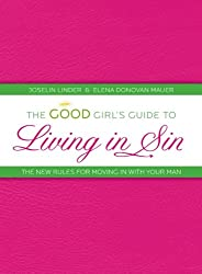 The Good Girl's Guide to Living in Sin: The New Rules For Moving In With Your Man