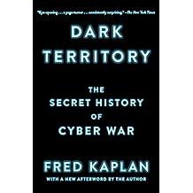 Dark Territory: The Secret History of Cyber War (English Edition)