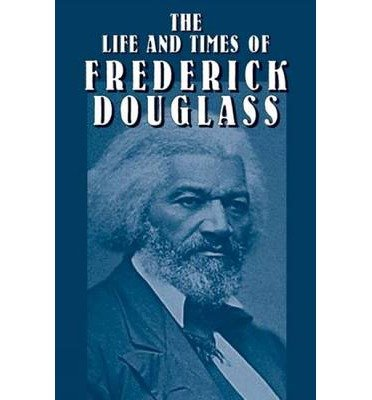 (THE LIFE AND TIMES OF FREDERICK DOUGLASS: HIS EARLY LIFE AS A SLAVE, HIS ESCAPE FROM BONDAGE, AND HIS COMPLETE HISTORY) BY Douglass, Frederick(Author)Paperback Dec-2003